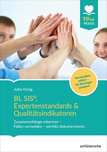 BI, SIS®, Expertenstandards & Qualitätsindikatoren: Zusammenhänge erkennen - Fallen vermeiden - perfekt dokumentieren, Verständlich erklärt - für Einsteiger & Profis geeignet (Pflege Praxis)