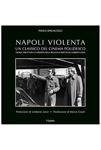 Napoli violenta. Un classico del cinema poliziesco. Genesi, struttura e curiosità della pellicola diretta da Umberto Lenzi