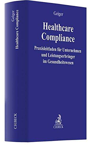 Healthcare-Compliance: Praxisleitfaden für Unternehmen und Leistungserbringer im Gesundheitswesen (Compliance für die Praxis)