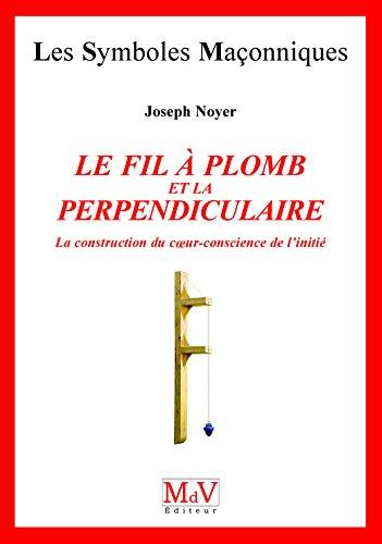N.18 Le fil de plomb et la perpendiculaire (Symboles Maçonnique) par Joseph Noyer