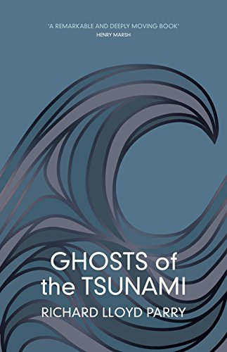 Ghosts of the Tsunami: Death and Life in Japan's Disaster Zone por Richard Lloyd Parry