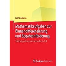 Mathematikaufgaben zur Binnendifferenzierung und Begabtenförderung: 300 Beispiele aus der Sekundarstufe I