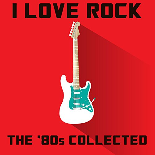 I Love Rock: The '80s Collected