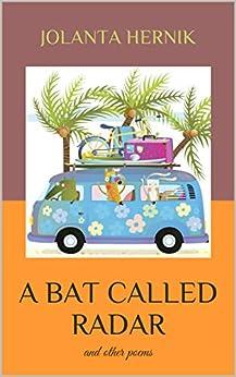 A Bat Called Radar: And Other Poems por Jolanta Hernik epub