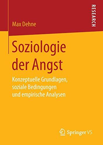 Soziologie der Angst: Konzeptuelle Grundlagen, soziale Bedingungen und empirische Analysen