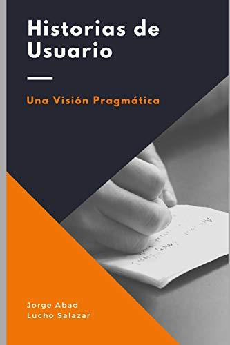 Historias de usuario: Una visión pragmática por Lucho Salazar