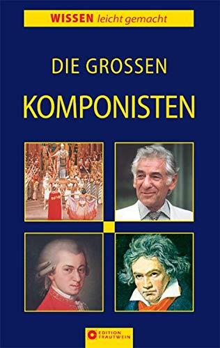 Die grossen Komponisten: Wissen leicht gemacht