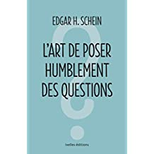 L'art de poser humblement les questions : Comment tirer profit d'une communication efficace (French Edition)