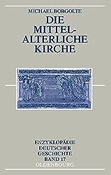 Die mittelalterliche Kirche (Enzyklopädie deutscher Geschichte, Band 17)