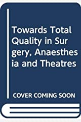 Towards Total Quality in Surgery, Anaesthesia and Theatres Paperback
