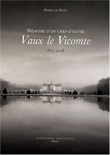 vaux-le-vicomte-mmoire-d-39-un-chef-d-39-oeuvre-1875-2008