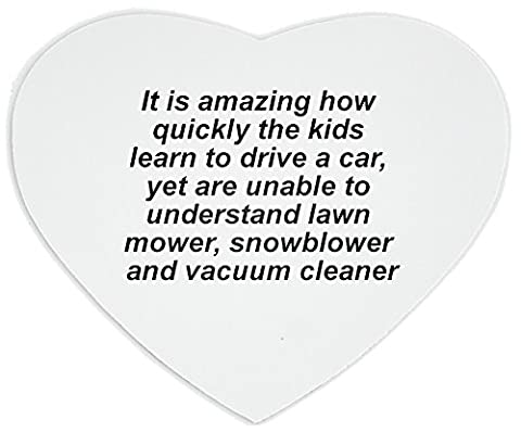 Heartshaped Mousepad with It is amazing how quickly the kids learn to drive a car, yet are unable to understand lawn mower, snowblower and vacuum