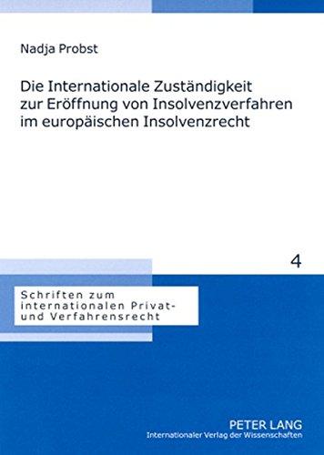 Die Internationale Zuständigkeit zur Eröffnung von Insolvenzverfahren im europäischen Insolvenzrecht: Autonome Bestimmung der Eröffnungszuständigkeit, ... internationalen Privat- und Verfahrensrecht)