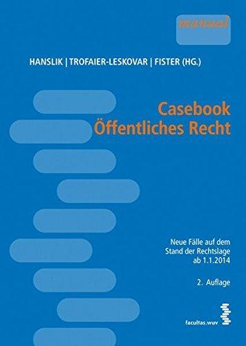 Casebook Öffentliches Recht [österr. Recht]. Neue Fälle auf dem Stand der Rechtslage ab 1.1.2014 by Claudia Hanslik (Hg.) (2014-03-17)