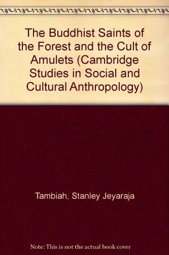 The Buddhist Saints of the Forest and the Cult of Amulets (Cambridge Studies in Social and Cultural Anthropology)