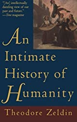 Intimate History of Humanity, An by Theodore Zeldin (1995-12-01)