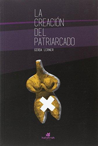 La creación del patriarcado por Gerda Lerner