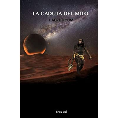 La Caduta Del Mito: Haereticum: Volume 1