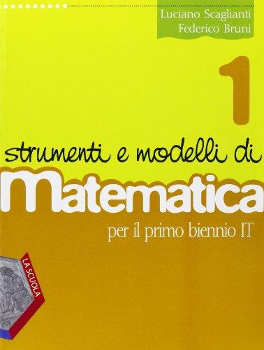 Strumenti e modelli di matematica. Corso di matematica. Per il biennio degli Ist. tecnici. Con espansione online: 1