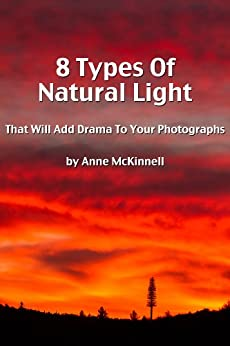 8 Types Of Natural Light That Will Add Drama To Your Photographs by [McKinnell, Anne]