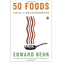 50 Foods: A Guide to Deliciousness by Edward Behr (2014-11-04)