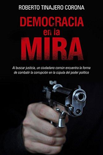 Democracia en la Mira por Roberto Tinajero Corona