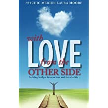 With Love, from the Other Side: Building bridges between here and the afterlife . . . by Laura Moore (2014-06-23)