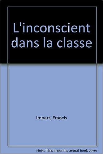 Ebooks télécharger gratuitement L'INCONSCIENT DANS LA CLASSE. Transferts et contre-transferts by Francis Imbert 2710111543 MOBI
