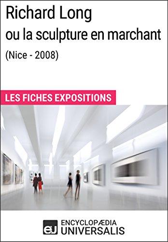 Richard Long ou la sculpture en marchant (Nice - 2008): Les Fiches Exposition d'Universalis
