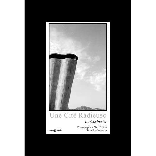 Une Cité Radieuse : Le Corbusier