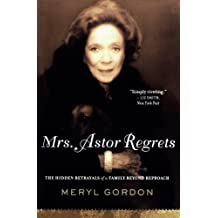 Mrs. Astor Regrets: The Hidden Betrayals of a Family Beyond Reproach by Meryl Gordon (2009-10-22)