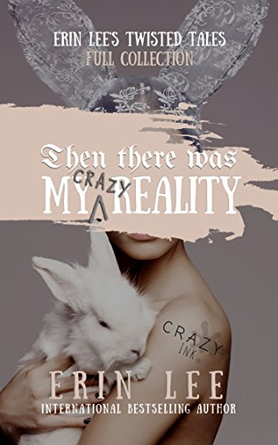 My (Crazy) Reality: Erin Lee's entire twisted tales collection by [Lee, Erin]