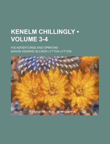 Kenelm Chillingly (Volume 3-4); his adventures and opinions