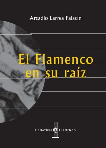 El Flamenco En Su Raíz (Signatura de Flamenco)