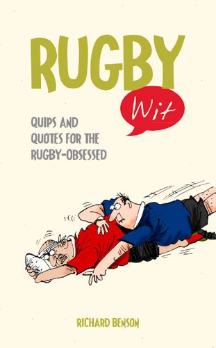 Rugby Wit: Quips and Quotes for the Rugby Obsessed por Richard Benson