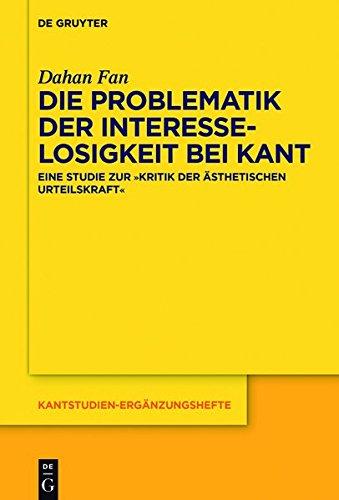 """Die Problematik der Interesselosigkeit bei Kant: Eine Studie zur """"Kritik der ästhetischen Urteilskraft"""" (Kantstudien-Ergänzungshefte, Band 200)"""