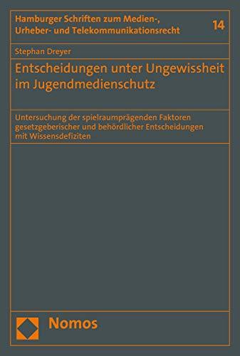 Entscheidungen unter Ungewissheit im Jugendmedienschutz: Untersuchung der spielraumprägenden Faktoren gesetzgeberischer und behördlicher Entscheidungen ... Urheber- und Telekommunikationsrecht 14)