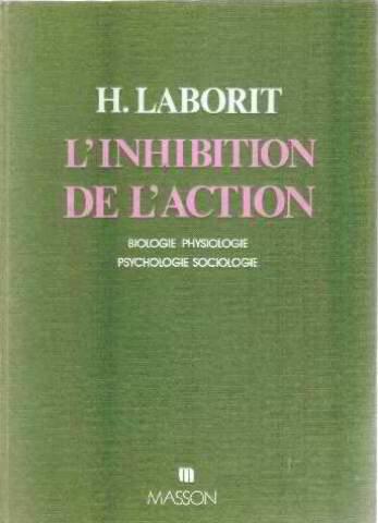 L'inhibition de l'action : Biologie, physiologie, psychologie, sociologie par Henri Laborit