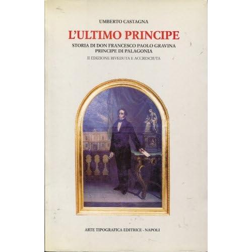 L'ultimo Principe. Storia Di Francesco Paolo Gravina Principe Di Palagonia