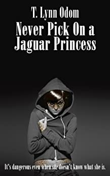 Never Pick On a Jaguar Princess: (Book 1) (The Jaguar Princess Rules) (English Edition) di [Odom, T. Lynn]