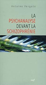 La psychanalyse devant la schizophrénie par Antoine Vergote