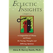 Eclectic Insights Part 1: A Composition of Poetry and Essays On Varying Thoughts and Differing Opinions