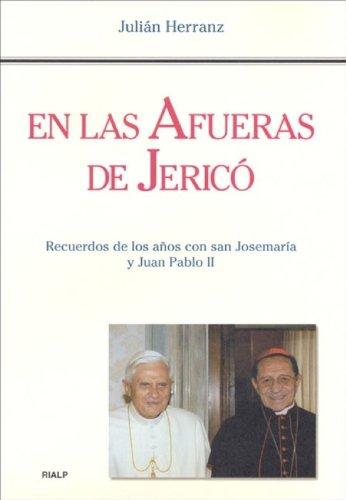 En las afueras de Jericó: Recuerdos de los años con San Josémaria y Juan Pablo II