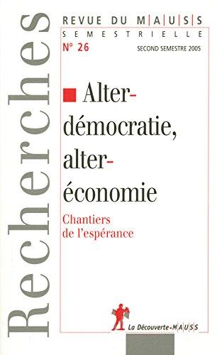 Alterdémocratie, alteréconomie : Chantiers de l'espérance(Revue du MAUSS, N° 26, 2005)