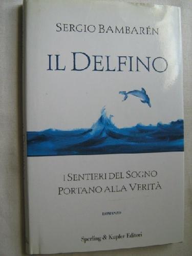 IL DELFINO - I SENTIERI DEL SOGNO PORTANO ALLA VERITA'