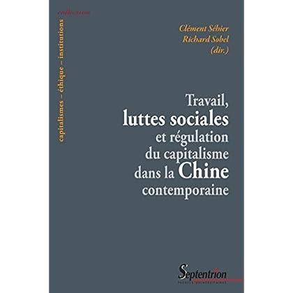 Travail, luttes sociales et régulation du capitalisme dans la Chine contemporaine (Capitalismes – éthique – institutions)