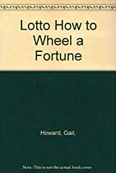 Lotto How to Wheel a Fortune, Second Edition by Gail, Howard (1990-09-02)