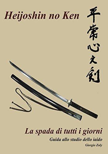 Heijoshin no ken - La spada di tutti i giorni: Guida allo studio dello Iaido