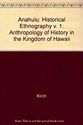 Anahulu: Historical Ethnography v. 1: Anthropology of History in the Kingdom of Hawaii