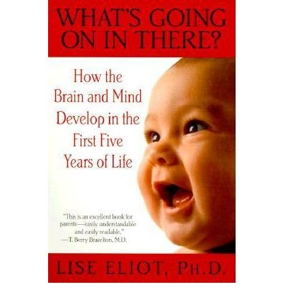 [( What's Going on in There?: How the Brain and Mind Develop in the First Five Years of Life By Eliot, Lise ( Author ) Paperback Oct - 2000)] Paperback